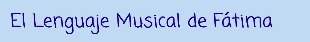 El Lenguaje Musical de Fatima